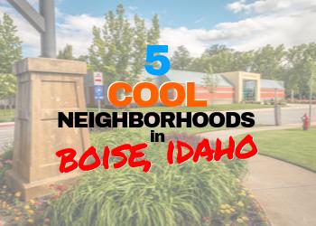 5 Cool Neighborhoods in Boise Idaho