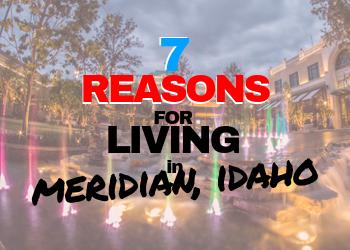 7 Reasons for Living in Meridian Idaho
